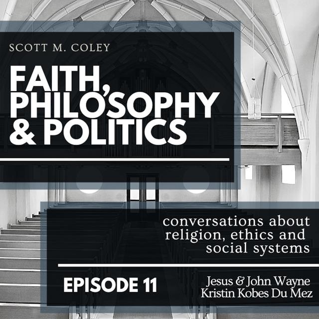Interview: Faith, Philosophy & Politics (Episode 11), with Scott M. Coley