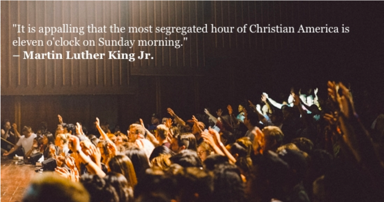 """picture of church congregation with the words """"it is appalling that the most segregated hour of Christian America is 11:00 on sunday morning"""""""