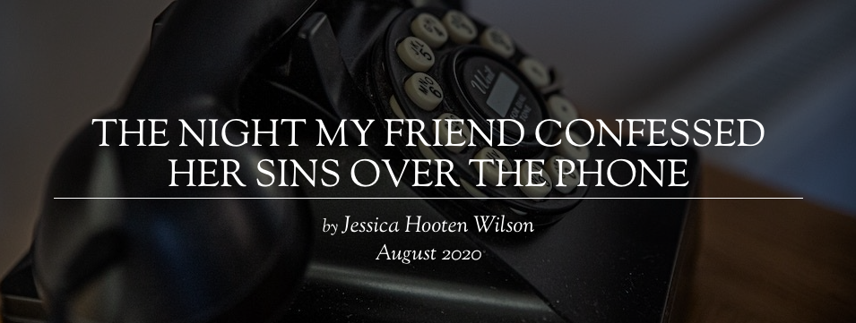 The Night My Friend Confessed Her Sins Over the Phone